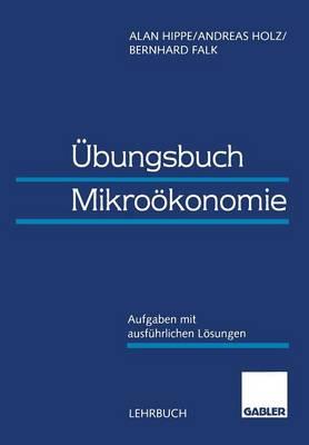 UEbungsbuch Mikrooekonomie: Aufgaben Mit Ausfuhrlichen Loesungen (Paperback)