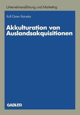 Akkulturation Von Auslandsakquisitionen: Eine Untersuchung Zur Unternehmenskulturellen Anpassung - Unternehmensf hrung Und Marketing 23 (Paperback)