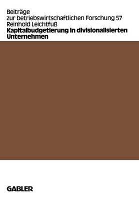 Kapitalbudgetierung in Divisionalisierten Unternehmen - Beitrage Zur Betriebswirtschaftlichen Forschung 57 (Paperback)