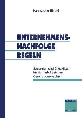 Unternehmensnachfolge Regeln: Strategien Und Checklisten F r Den Erfolgreichen Generationswechsel (Paperback)