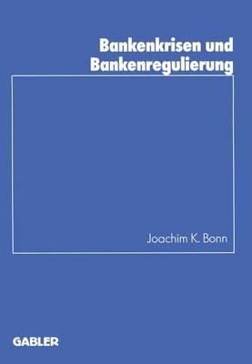 Bankenkrisen und Bankenregulierung - Schriftenreihe DES Instituts fur Kredit- und Finanzwirtschaft 24 (Paperback)
