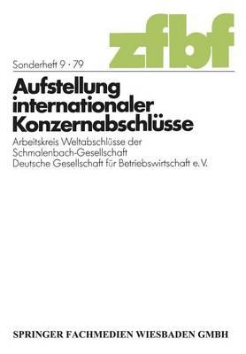 Aufstellung Internationaler Konzernabschl sse: Arbeitskreis Weltabschl sse Der Schmalenbach-Gesellschaft Deutsche Gesellschaft F r Betriebswirtschaft E. V. (Paperback)