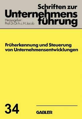 Fr herkennung Und Steuerung Von Unternehmensentwicklungen - Schriften Zur Unternehmensfuhrung 34 (Paperback)