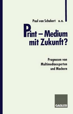 Print -- Medium Mit Zukunft?: Prognosen Von Multimediaexperten Und Machern (Paperback)