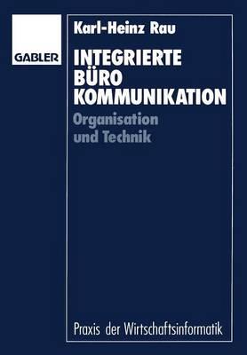 Integrierte B rokommunikation: Organisation Und Technik - Praxis Der Wirtschaftsinformatik (Paperback)