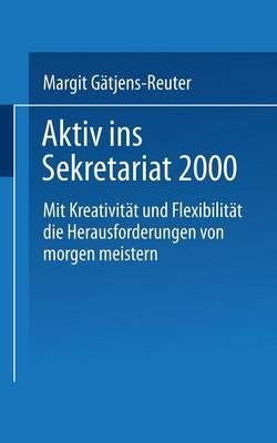 Aktiv Ins Sekretariat 2000: Mit Kreativit�t Und Flexibilit�t Die Herausforderungen Von Morgen Meistern (Paperback)