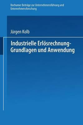 Industrielle Erl�srechnung -- Grundlagen Und Anwendung - Bochumer Beitreage Zur Unternehmungsfeuhrung Und Unternehmen 19 (Paperback)