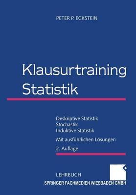 Klausurtraining Statistik: Deskriptive Statistik -- Stochastik -- Induktive Statistik (Paperback)