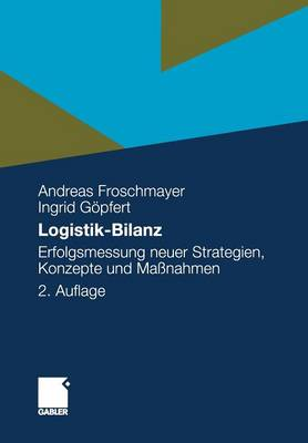 Logistik-Bilanz: Erfolgsmessung Neuer Strategien, Konzepte Und Massnahmen (Paperback)