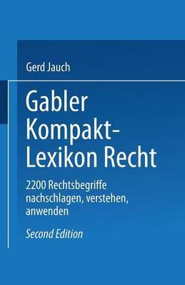 Gabler Kompakt Lexikon Recht: 2200 Begriffe Nachschlagen -- Verstehen -- Anwenden (Paperback)