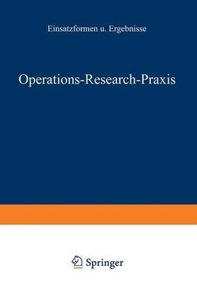 Operations-Research-Praxis -- Einsatzformen Und Ergebnisse - Schriften Zur Theoretischen Und Angewandten Betriebswirtscha 12 (Paperback)