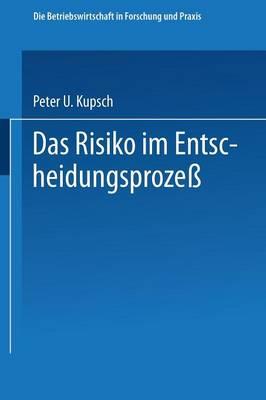 Das Risiko Im Entscheidungsproze� - Die Betriebswirtschaft in Forschung Und Praxis 14 (Paperback)