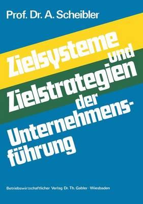 Zielsysteme und Zielstrategien der Unternehmensfuhrung (Paperback)
