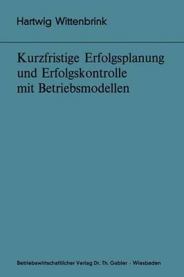 Kurzfristige Erfolgsplanung und Erfolgskontrolle mit Betriebsmodellen - Bochumer Beitrage zur Unternehmensfuhrung und Unternehmensforschung 10 (Paperback)