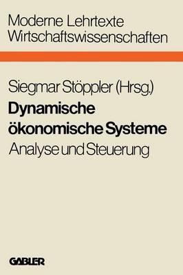 Dynamische �konomische Systeme: Analyse Und Steuerung - Moderne Lehrtexte: Wirtschaftswissenschaften 20 (Paperback)