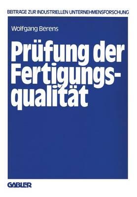 Prufung Der Fertigungsqualitat: Entscheidungsmodelle Zur Planung Von Prufstrategien - Beitrage Zur Industriellen Unternehmensforschung (Paperback)