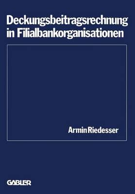 Deckungsbeitragsrechnung in Filialbankorganisationen - Schriftenreihe Des Instituts Fur Kredit- Und Finanzwirtschaf 2 (Paperback)
