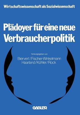 Pl doyer F r Eine Neue Verbraucherpolitik - Wirtschaftswissenschaft als Sozialwissenschaft 3 (Paperback)