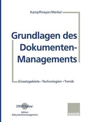 Grundlagen Des Dokumenten-Managements: Einsatzgebiete - Technologien - Trends (Paperback)