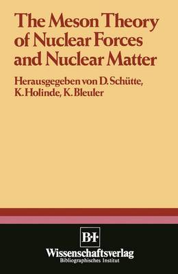 The Meson Theory of Nuclear Forces and Nuclear Matter: Scientific Report of the Conference Held at the Physics Center at Bad Honnef, June 12th - 14th 1979 (Hardback)
