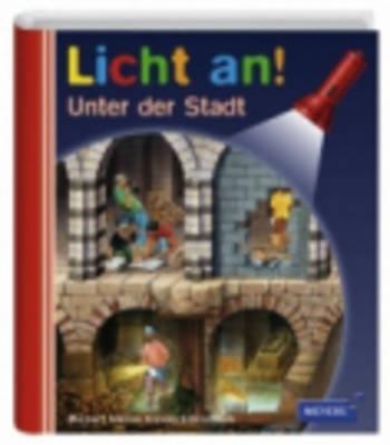Meyers Kleine Kinderbibliothek - Licht An!: Unter Der Stadt (Hardback)