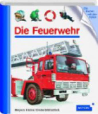 Meyers Kleine Kinderbibliothek: Die Feuerwehr (Hardback)