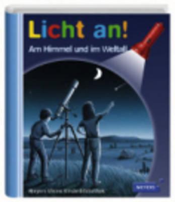 Meyers Kleine Kinderbibliothek - Licht An!: Am Himmel Und Im Weltall (Hardback)