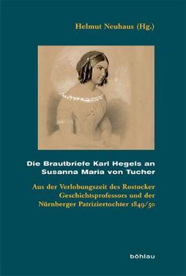 Die Brautbriefe Karl Hegels an Susanna Maria von Tucher: Aus der Verlobungszeit des Rostocker Geschichtsprofessors und der Nurnberger Patriziertochter 1849/50 (Hardback)