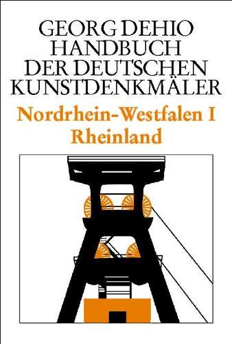 Dehio - Handbuch der deutschen Kunstdenkmaler / Nordrhein-Westfalen I: Rheinland - Dehio - Handbuch der deutschen Kunstdenkmaler (Hardback)