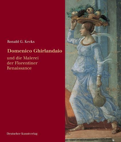Domenico Ghirlandaio: Und die Malerei der Florentiner Renaissance - Italienische Forschungen des Kunsthistorischen Institutes in Florenz, Max-Planck-Institut, 4. Folge (Hardback)