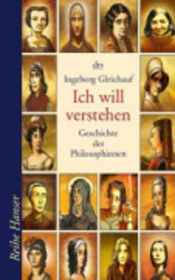 Ich Will Verstehen - Geschichte Der Philosophinnen (Paperback)