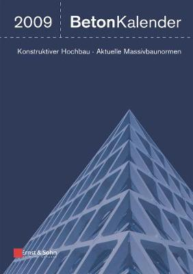 Beton-kalender 2009: Schwerpunkte - Konstruktiver Hochbau - Aktuelle Massivbaunormen - Beton-Kalender Series (Hardback)