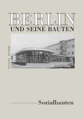Berlin Und Seine Bauten Teil 1 7 Band B - Sozialbauten (Hardback)