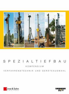 Spezialtiefbau: Kompendium Verfahrenstechnik und Gerateauswahl. Band I: Ramm- und Bohrgerate (LRB) (Hardback)