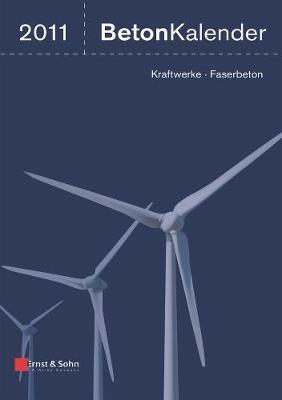 Beton-Kalender 2011: Schwerpunkte: Kraftwerke, Faserbeton - Beton-Kalender Series (Hardback)