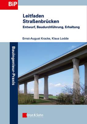 Leitfaden Strassenbrucken: Entwurf, Baudurchfuhrung, Erhltung - Bauingenieur-Praxis (Paperback)
