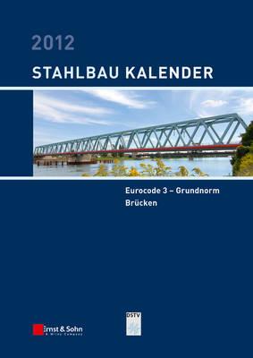 Stahlbau-Kalender 2012: Eurocode 3 - Grundnorm, Brucken - Bauphysik-Kalender (Hardback)