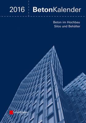 Beton-Kalender 2016: Schwerpunkte: Beton im Hochbau, Silos und Behalter - Beton-Kalender (VCH) (Hardback)