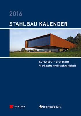 Stahlbau-Kalender 2016: Eurocode 3 - Grundnorm, Werkstoffe und Nachhaltigkeit - Stahlbau-Kalender (Hardback)