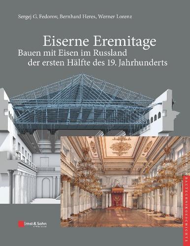 Eiserne Eremitage - Bauen mit Eisen im Russland der ersten Halfte des 19. Jahrhunderts - Edition Bautechnikgeschichte / Construction History (Hardback)