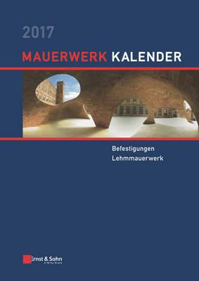 Mauerwerk Kalender 2017: Befestigungen, Lehmmauerwerk - Mauerwerk-Kalender (VCH) (Hardback)