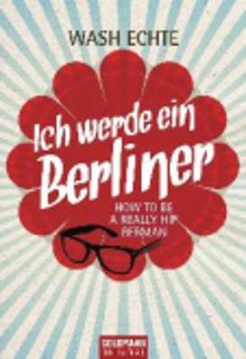 Ich Werde Ein Berliner; How to be a Really Hip German (Paperback)