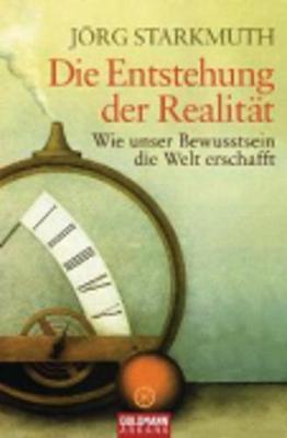 Die Entstehung Der Realitat; Wie Unser Bewusstsein Die Welt Erschafft (Paperback)