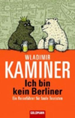 Ich Bin Kein Berliner; Ein Reisefuhrer Fur Faule Touristen (Paperback)