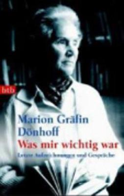 Was Mir Wichtig War: Letzte Aufzeichnungen Und Gesprache (Paperback)