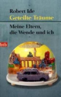 Geteilte Traume; Meine Eltern, Die Wende Und Ich (Paperback)