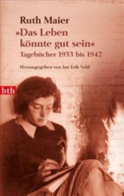 Das Leben Konnte Gut Sein Tagebucher 1933 Bis 1942 (Paperback)