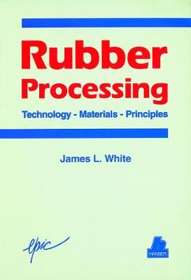 Rubber Processing: Technology - Materials - Principles (Hardback)