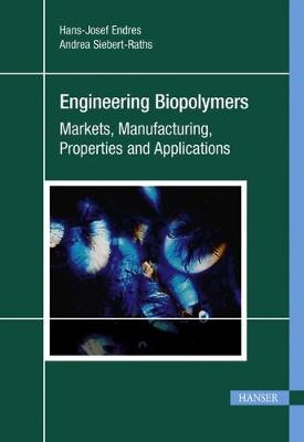 Engineering Biopolymers: Markets, Manufacturing, Properties and Applications (Hardback)