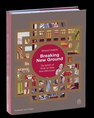 Breaking New Ground: The History of Basf in China from 1885 to Today (Hardback)